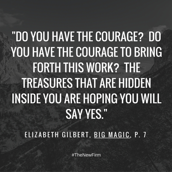 -Do you have the courage- Do you have the courage to bring forth this work- The treasures that are hidden inside you are hoping you will say yes.-