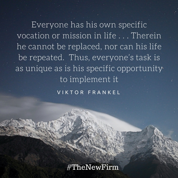 Everyone has his own specific vocation or mission in life . . . Therein he cannot be replaced, nor can his life be repeated. Thus, everyone's task is as unique as is his specific opportunity to implement it